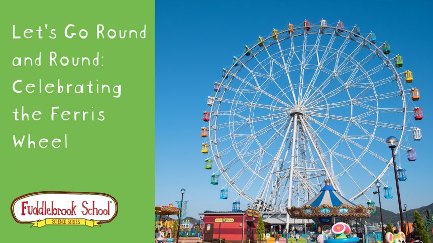 Let's Go Round and Round: Celebrating the Ferris Wheel