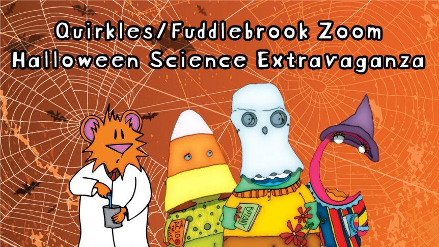 Quirkles/Fuddlebrook Zoom Halloween Science Extravaganza