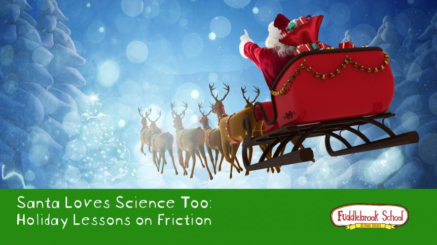 Santa Loves Science Too: Holiday Lessons on Friction
